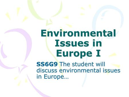 Environmental Issues in Europe I SS6G9 The student will discuss environmental issues in Europe…