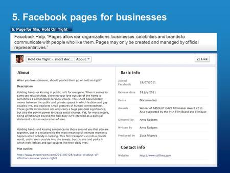 "5. Facebook pages for businesses 5. Page for film, Hold On Tight Facebook Help, ""Pages allow real organizations, businesses, celebrities and brands to."
