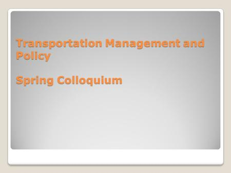 Transportation Management and Policy Spring Colloquium.