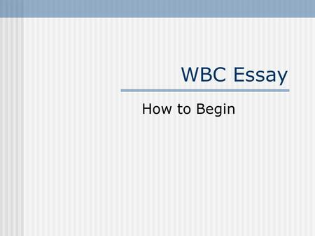 WBC Essay How to Begin. The Prompt Essay prompt: How does the author use conflict to bring out the theme of: a) Discrimination b) Respect or c) Racism.