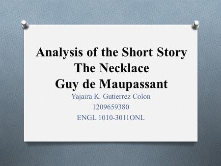 "critical essay on the necklace by guy de maupassant Guy de maupassant revolutionized the short story over the brief span of his literary career, which barely surmounted a decade in addition to masterworks like ""boule de suif,"" maupassant."