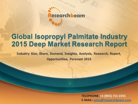 Global Isopropyl Palmitate Industry 2015 Deep Market Research Report Industry Size, Share, Demand, Insights, Analysis, Research, Report, Opportunities,