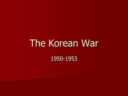 The Korean War 1950-1953. Conflict in Korea Before WWII, the Korean peninsula had been conquered by ________. Before WWII, the Korean peninsula had been.