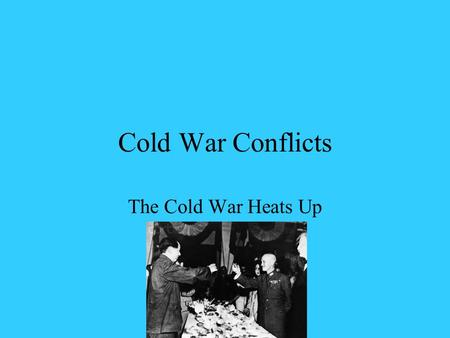 Cold War Conflicts The Cold War Heats Up. China Becomes Communist Chiang Kai-shek: Nationalist leader supported by the United States Government was corrupt.