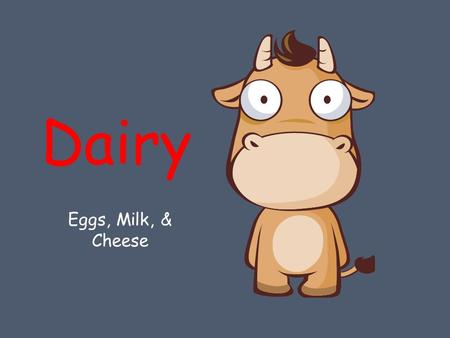 Dairy Eggs, Milk, & Cheese. Nutrition Eggs High in Protein!!! Yolk is high in cholesterol. ( 230 mg/yolk) Milk & Cheese High in Calcium. Milk products.