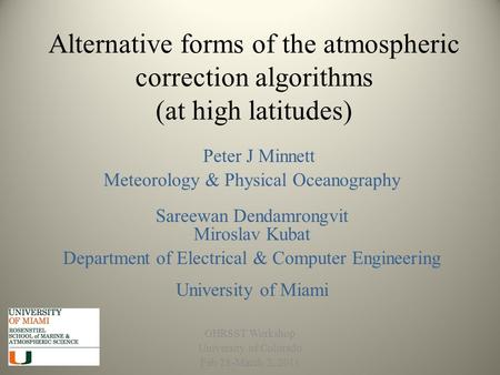 Alternative forms of the atmospheric correction algorithms (at high latitudes) GHRSST Workshop University of Colorado Feb 28-March 2, 2011 Peter J Minnett.