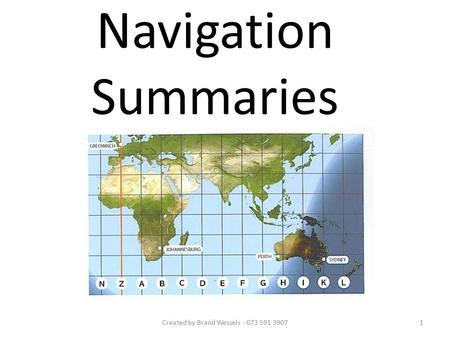 Navigation Summaries 1Created by Brand Wessels - 073 591 3907.