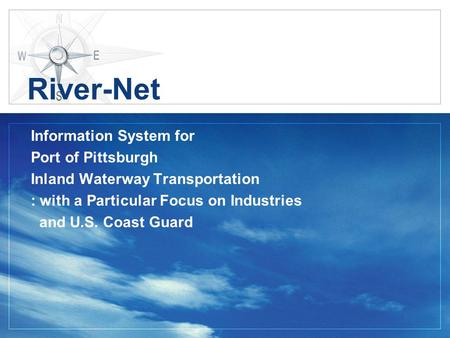 River-Net Information System for Port of Pittsburgh Inland Waterway Transportation : with a Particular Focus on Industries and U.S. Coast Guard.