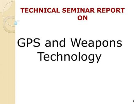 GPS and Weapons Technology TECHNICAL SEMINAR REPORT ON 1.