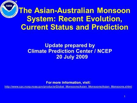 1 The Asian-Australian Monsoon System: Recent Evolution, Current Status and Prediction Update prepared by Climate Prediction Center / NCEP 20 July 2009.