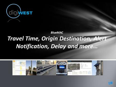 BlueMAC Travel Time, Origin Destination, Alert Notification, Delay and more…