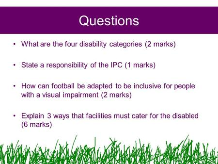 Questions What are the four disability categories (2 marks) State a responsibility of the IPC (1 marks) How can football be adapted to be inclusive for.