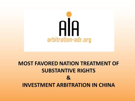 MOST FAVORED NATION TREATMENT OF SUBSTANTIVE RIGHTS & INVESTMENT ARBITRATION IN CHINA.