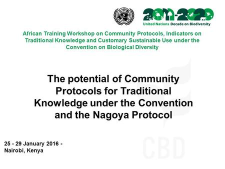 African Training Workshop on Community Protocols, Indicators on Traditional Knowledge and Customary Sustainable Use under the Convention on Biological.