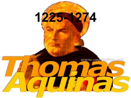 1225-1274. St. Thomas Aquinas--Introduction A product of the middle ages. Mankind seen as one community, christendom, subject to one eternal law and government.