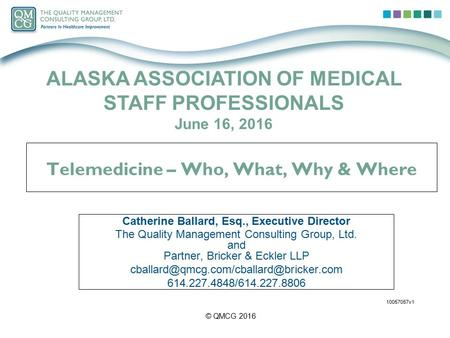 Telemedicine – Who, What, Why & Where Catherine Ballard, Esq., Executive Director The Quality Management Consulting Group, Ltd. and Partner, Bricker &