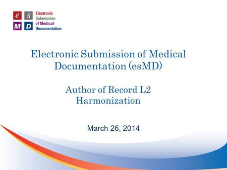 Electronic Submission of Medical Documentation (esMD) Author of Record L2 Harmonization March 26, 2014.