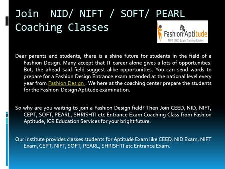 Join NID/ NIFT / SOFT/ PEARL Coaching Classes Dear parents and students, there is a shine future for students in the field of a Fashion Design. Many accept.