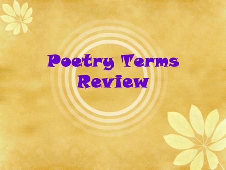 Poetry Terms Review. Prose ordinary speech or writing, without metrical structure; uses sentences and paragraphs Poetry a piece of literature written.