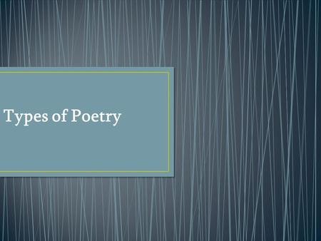 Types of Poetry. Poetry is an expression of ideas and emotions in compact, imaginative, and musical language.