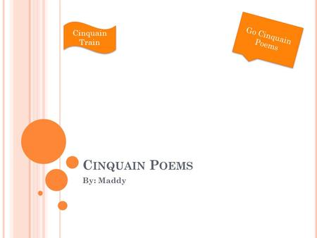C INQUAIN P OEMS By: Maddy Go Cinquain Poems Cinquain Train.