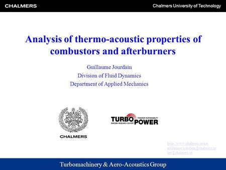 Turbomachinery & Aero-Acoustics Group Chalmers University of Technology Analysis of thermo-acoustic properties of combustors and afterburners Guillaume.