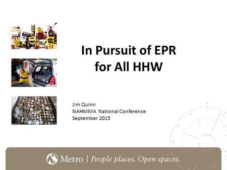 In Pursuit of EPR for All HHW Jim Quinn NAHMMA National Conference September 2015.