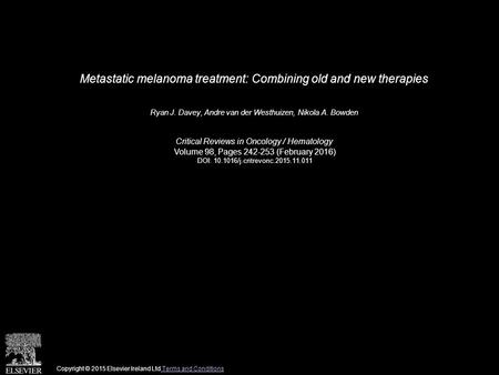 Metastatic melanoma treatment: Combining old and new therapies Ryan J. Davey, Andre van der Westhuizen, Nikola A. Bowden Critical Reviews in Oncology /
