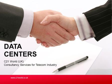 C21 World (UK) Consultancy Services for Telecom Industry DATA CENTERS www.c21world.co.uk.
