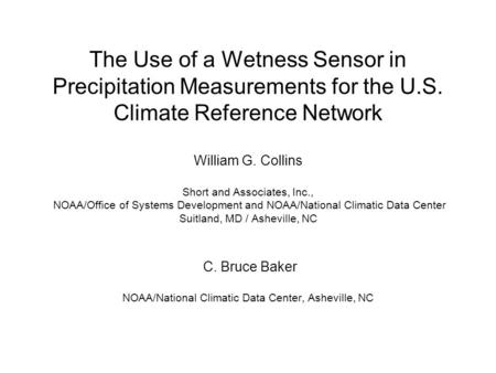 The Use of a Wetness Sensor in Precipitation Measurements for the U.S. Climate Reference Network William G. Collins Short and Associates, Inc., NOAA/Office.