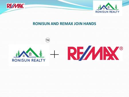 RONISUN AND REMAX JOIN HANDS. RONISUN KNOWLEDGE APPLICATION CENTRE RONISUN KNOWLEDGE APPLICATION CENTRE, A partnership concern where Sunil Mehta and Neena.