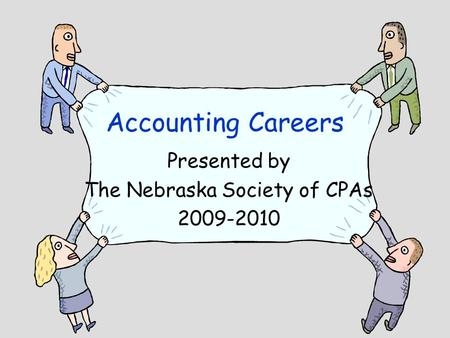 Accounting Careers Presented by The Nebraska Society of CPAs 2009-2010.