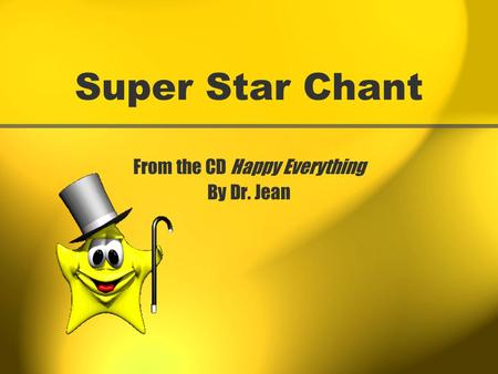 Super Star Chant From the CD Happy Everything By Dr. Jean.