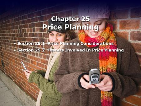 Chapter 25 Price Planning Section 25.1 Price Planning Considerations Section 25.2 Factors Involved In Price Planning Section 25.1 Price Planning Considerations.