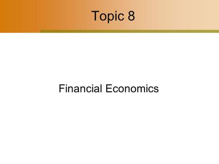 Topic 8 Financial Economics. 2 Financial Investment Economic investment – New additions or replacements to the capital stock Financial investment – Broader.