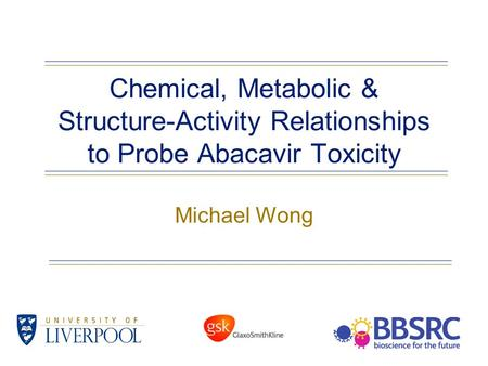 Chemical, Metabolic & Structure-Activity Relationships to Probe Abacavir Toxicity Michael Wong.
