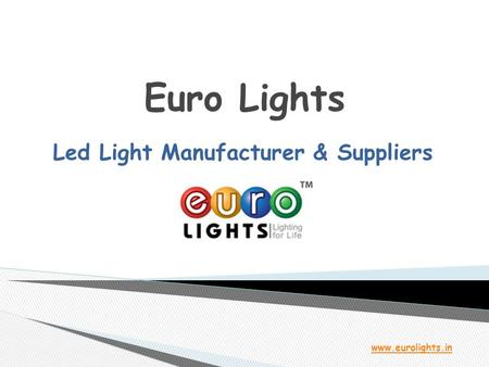 Euro Lights Led Light Manufacturer & Suppliers www.eurolights.in.
