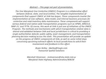 Abstract – This page not part of presentation. The One Maryland One Centerline (OMOC) Program is a collaborative effort between federal, state, and local.