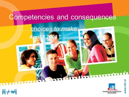 Competencies and consequences … choices to make April 3 2008.