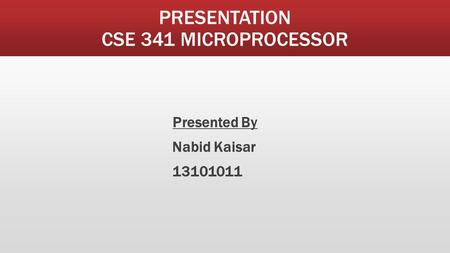 PRESENTATION CSE 341 MICROPROCESSOR Presented By Nabid Kaisar 13101011.