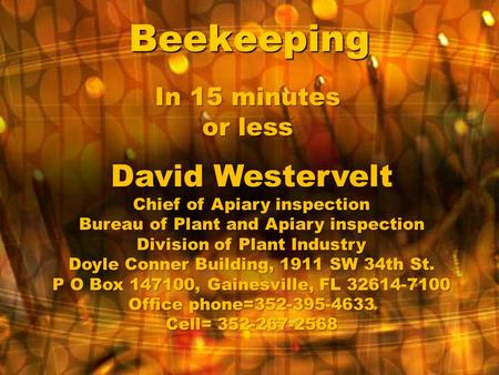 Beekeeping David Westervelt Chief of Apiary inspection Bureau of Plant and Apiary inspection Division of Plant Industry Doyle Conner Building, 1911 SW.