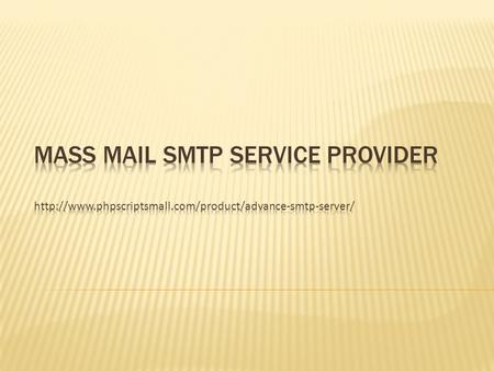 PHP Scripts Mall provided Advanced SMTP Server, it is very fast and deliver emails multiple recipients. Using Our SMTP Server you can send 1,00,000.