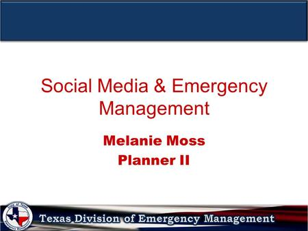 Social Media & Emergency Management Melanie Moss Planner II.