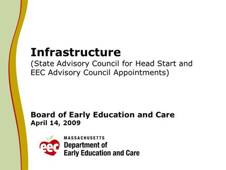 Infrastructure (State Advisory Council for Head Start and EEC Advisory Council Appointments) Board of Early Education and Care April 14, 2009.