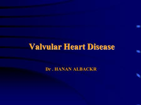 Valvular Heart Disease Dr. HANAN ALBACKR. Cardiac Anatomy 101.