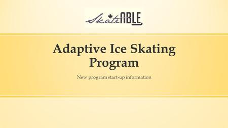 Adaptive Ice Skating Program New program start-up information.