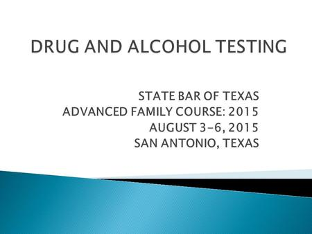 STATE BAR OF TEXAS ADVANCED FAMILY COURSE: 2015 AUGUST 3-6, 2015 SAN ANTONIO, TEXAS.