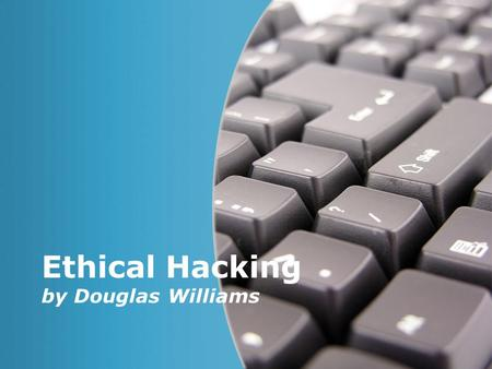 Page 1 Ethical Hacking by Douglas Williams. Page 2 Intro Attackers can potentially use many different paths through your application to do harm to your.