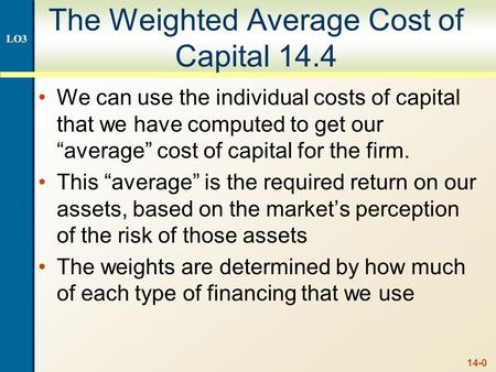 "14-0 The Weighted Average Cost of Capital 14.4 We can use the individual costs of capital that we have computed to get our ""average"" cost of capital for."