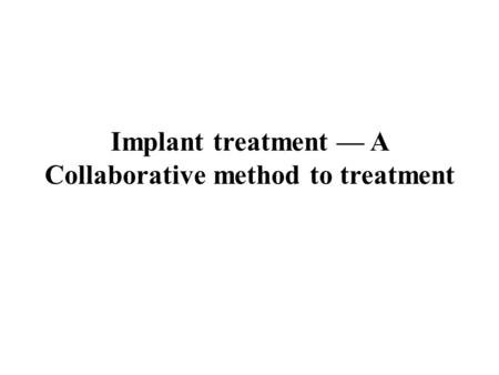 Implant treatment — A Collaborative method to treatment.